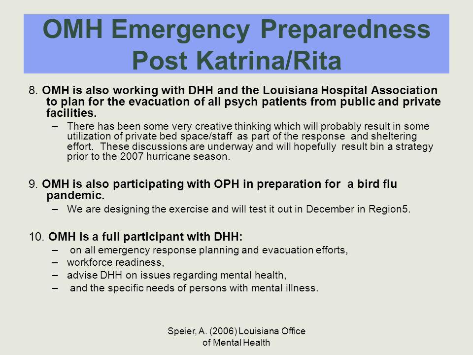 Speier, A. (2006) Louisiana Office of Mental Health OMH Emergency Preparedness Post Katrina/Rita 8. OMH is also working with DHH and the Louisiana Hos