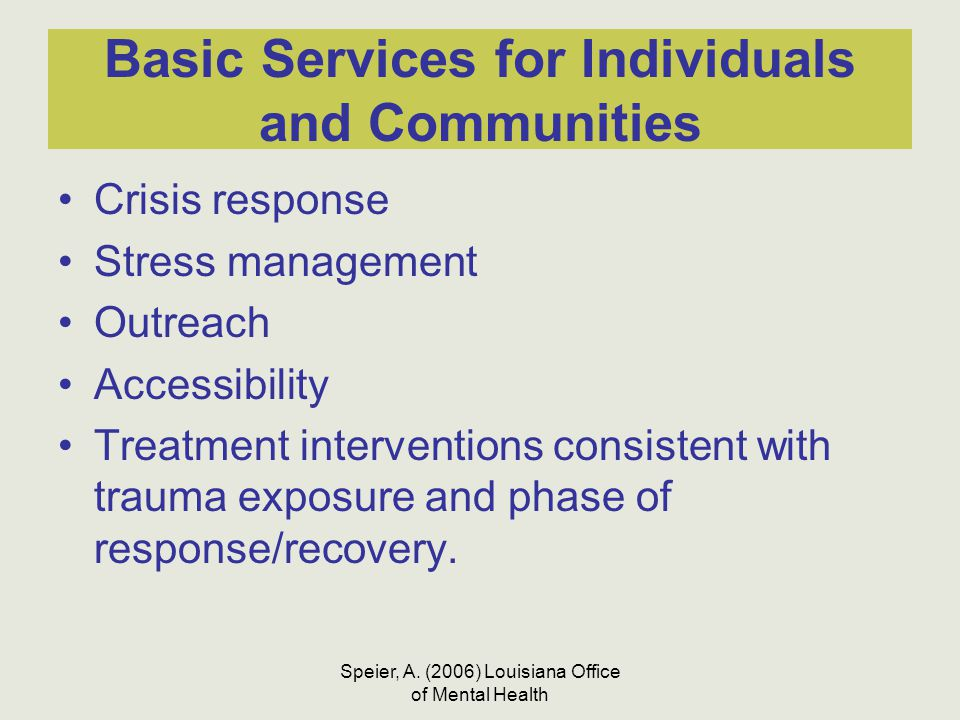 Speier, A. (2006) Louisiana Office of Mental Health Basic Services for Individuals and Communities Crisis response Stress management Outreach Accessib