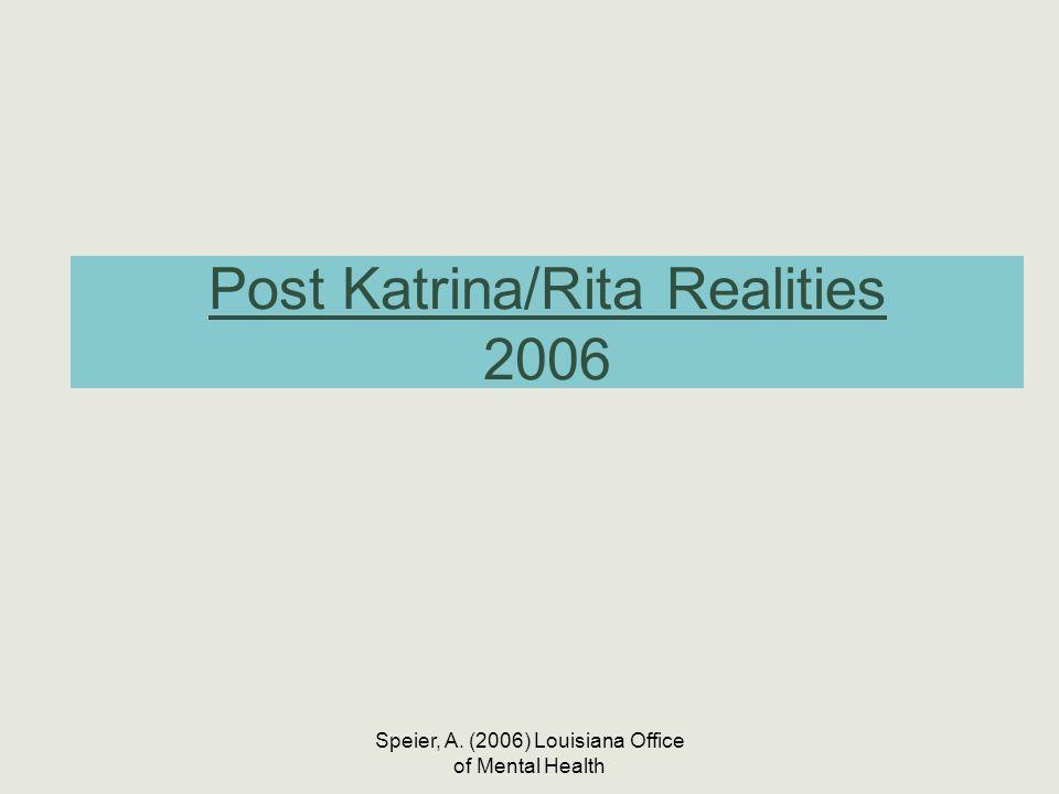 Speier, A. (2006) Louisiana Office of Mental Health Post Katrina/Rita Realities 2006