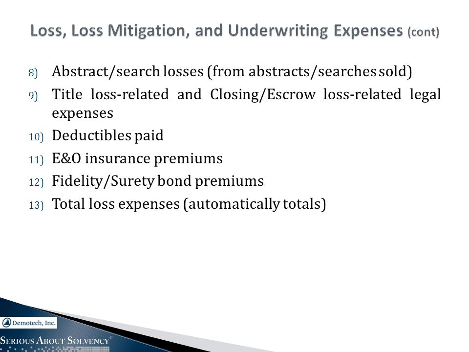 8) Abstract/search losses (from abstracts/searches sold) 9) Title loss-related and Closing/Escrow loss-related legal expenses 10) Deductibles paid 11) E&O insurance premiums 12) Fidelity/Surety bond premiums 13) Total loss expenses (automatically totals)