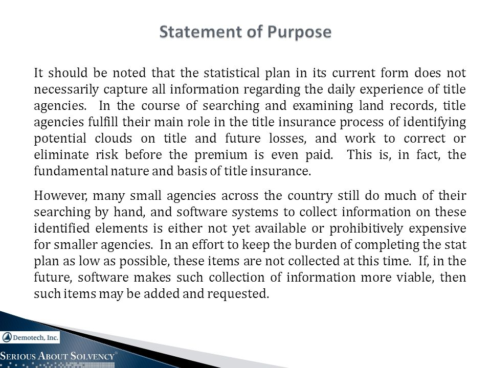 It should be noted that the statistical plan in its current form does not necessarily capture all information regarding the daily experience of title agencies.