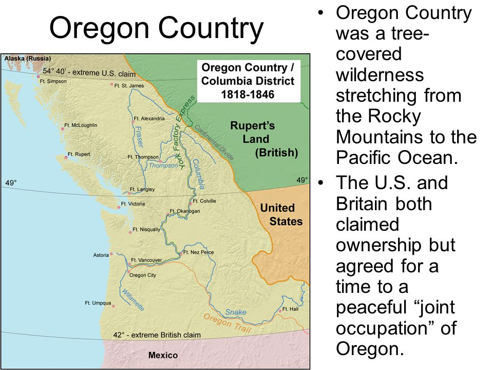 Oregon Country was a tree- covered wilderness stretching from the Rocky Mountains to the Pacific Ocean. The U.S. and Britain both claimed ownership bu