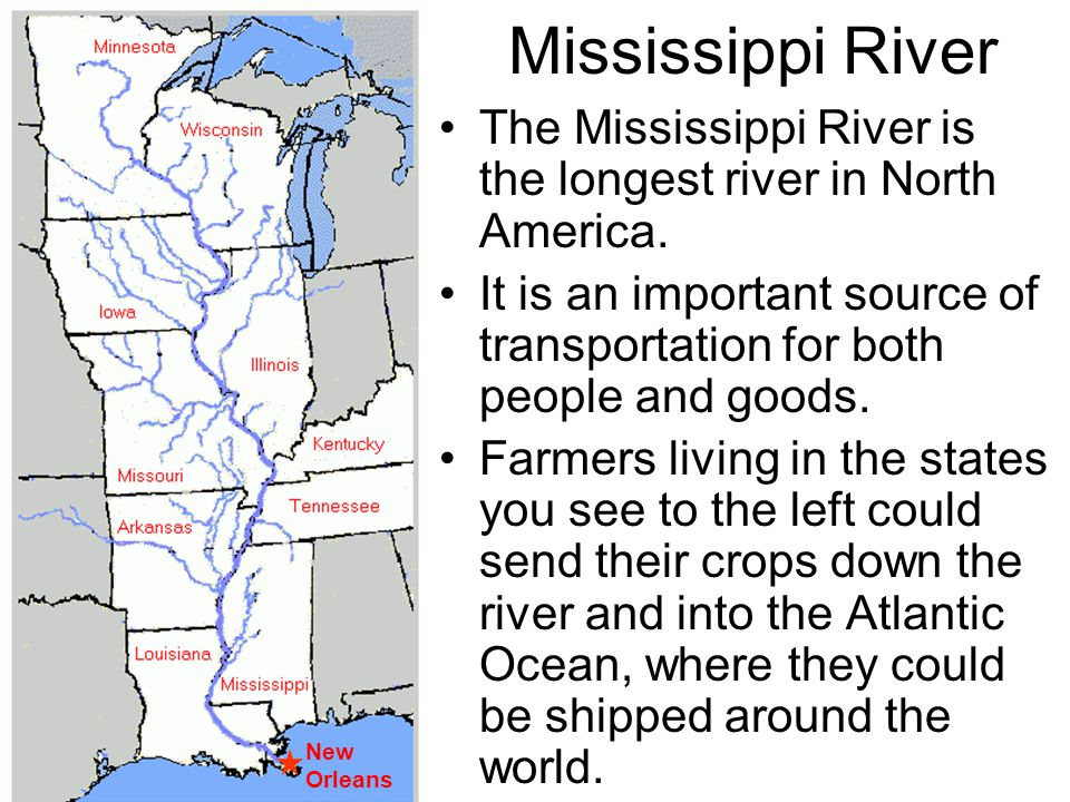 The Mississippi River is the longest river in North America. It is an important source of transportation for both people and goods. Farmers living in