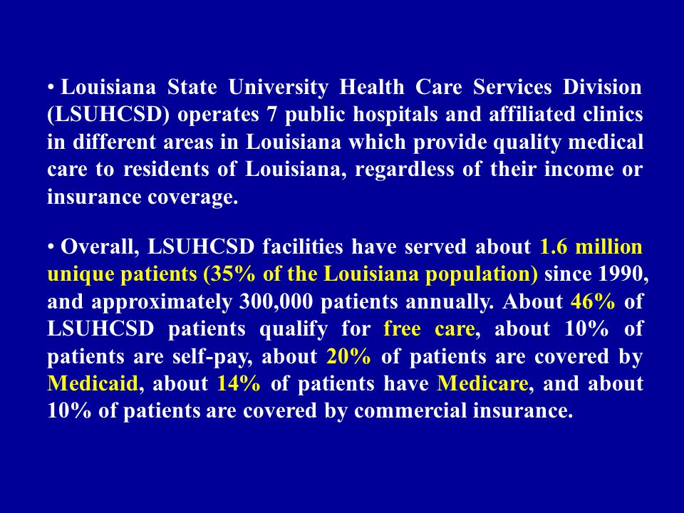 Louisiana State University Health Care Services Division (LSUHCSD) operates 7 public hospitals and affiliated clinics in different areas in Louisiana