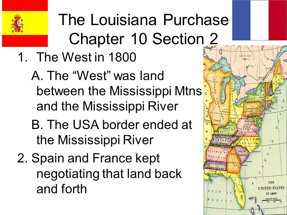The Louisiana Purchase Chapter 10 Section 2 1.The West in 1800 A.