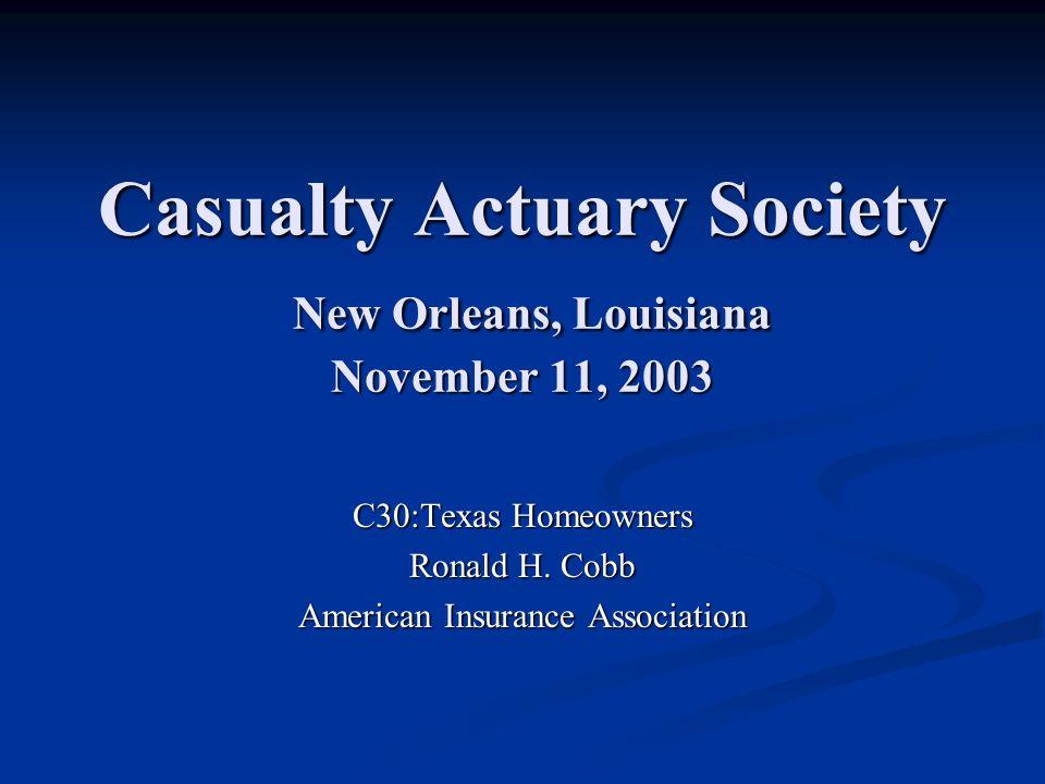 Casualty Actuary Society New Orleans, Louisiana November 11, 2003 C30:Texas Homeowners Ronald H.