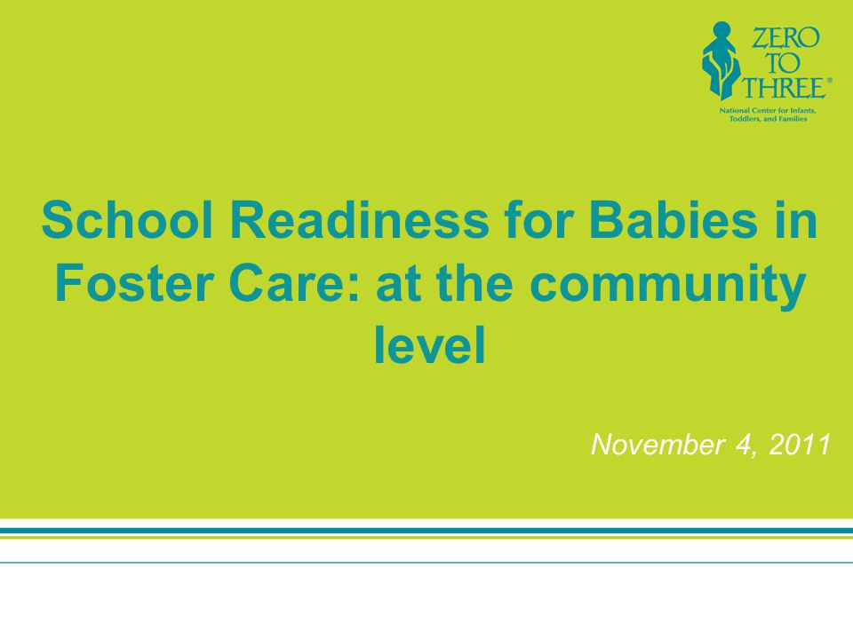 School Readiness for Babies in Foster Care: at the community level November 4, 2011