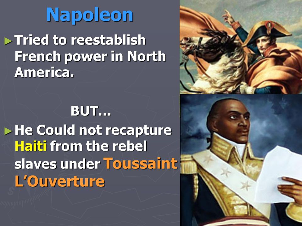 An Irresistible Offer ► Napoleon offered to sell Louisiana Territory to the USA in 1804 ► It would  double the size of the USA  Challenge British power in America  Provide $$$ to France's wars