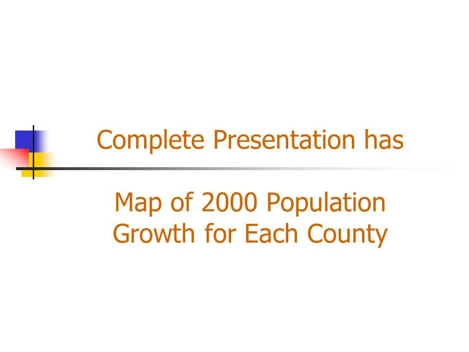 Complete Presentation has Map of 2000 Population Growth for Each County