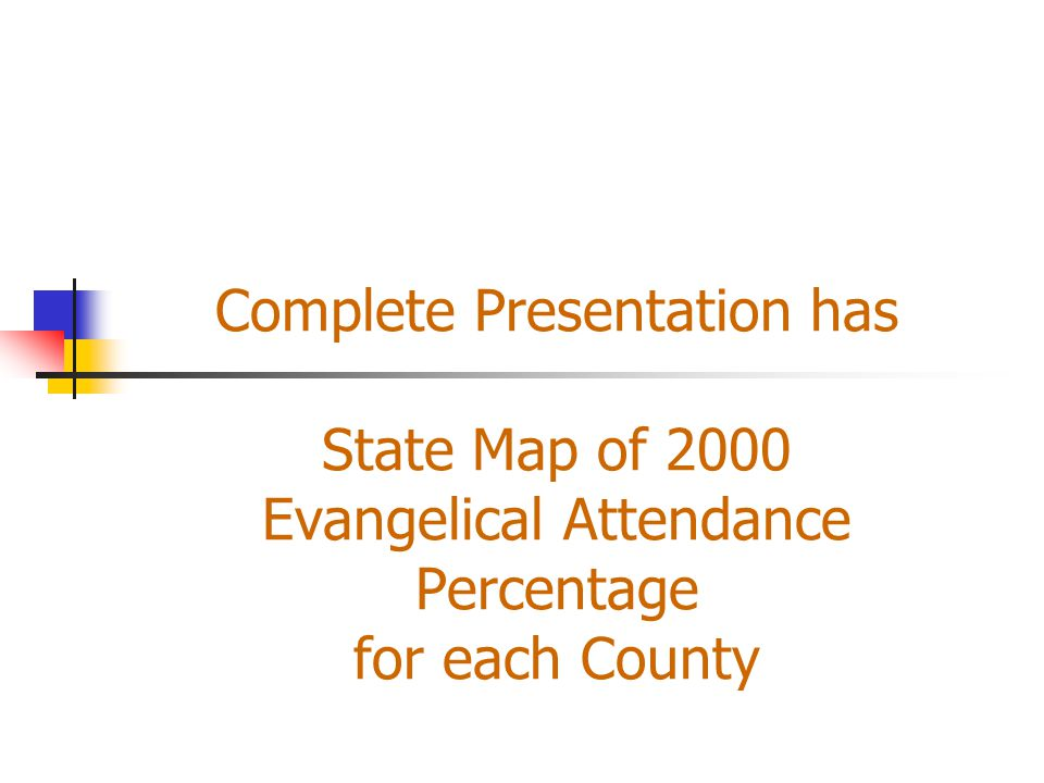 Complete Presentation has State Map of 2000 Evangelical Attendance Percentage for each County