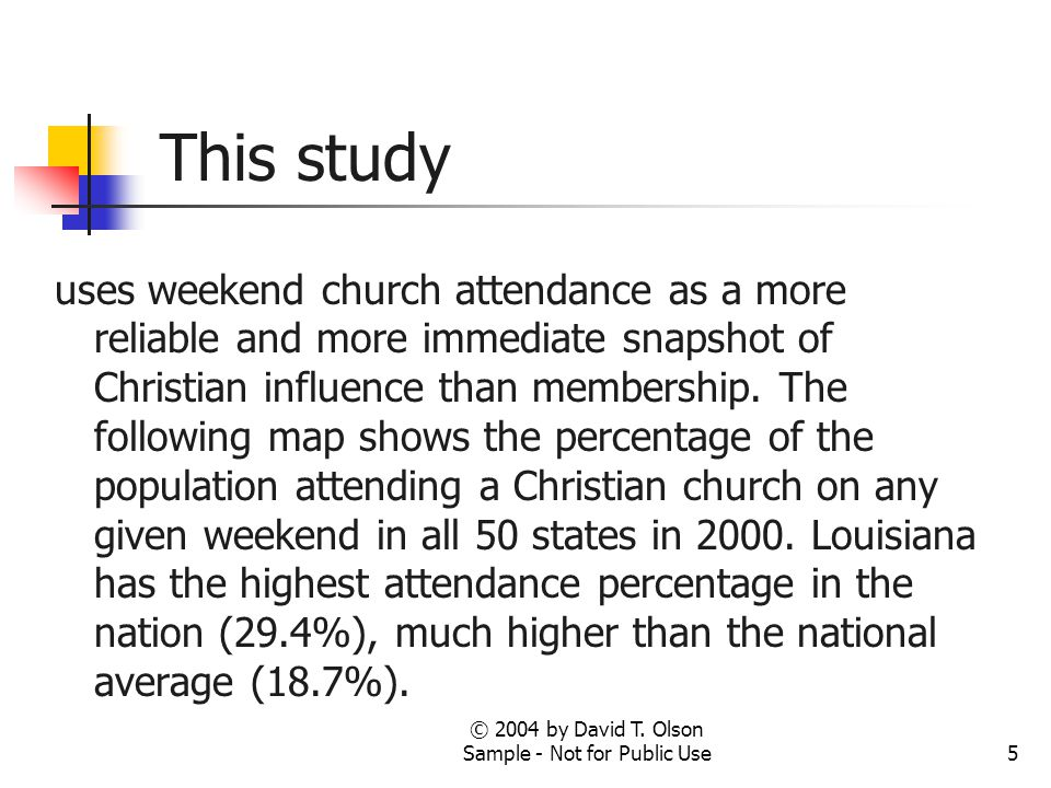 © 2004 by David T. Olson Sample - Not for Public Use5 This study uses weekend church attendance as a more reliable and more immediate snapshot of Chri