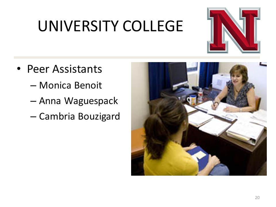 UNIVERSITY COLLEGE Peer Assistants – Monica Benoit – Anna Waguespack – Cambria Bouzigard 20
