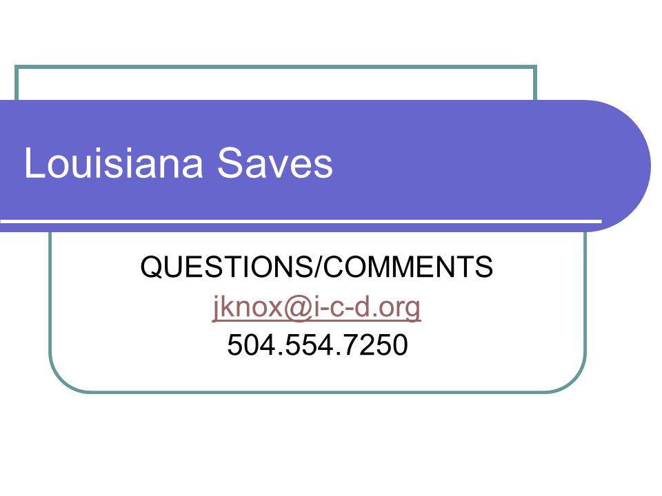Louisiana Saves QUESTIONS/COMMENTS jknox@i-c-d.org 504.554.7250