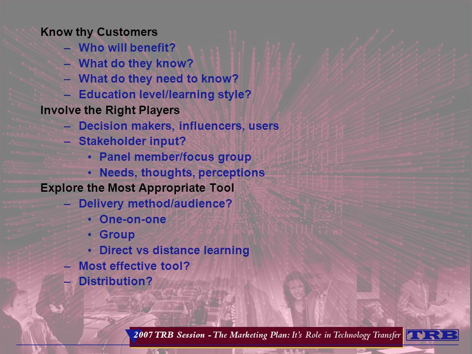 Know thy Customers –Who will benefit. –What do they know.