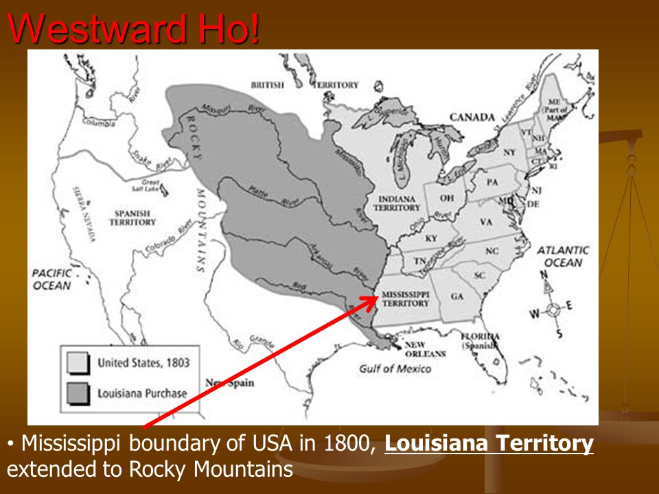 Westward Ho! Mississippi boundary of USA in 1800, Louisiana Territory extended to Rocky Mountains