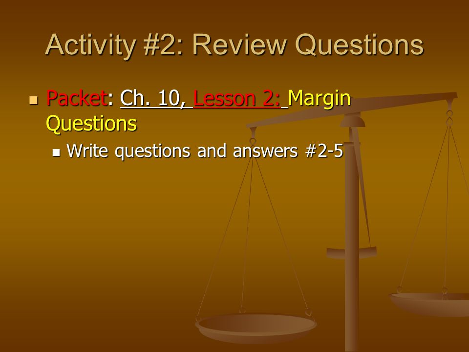 Activity #2: Review Questions Packet: Ch.10, Lesson 2: Margin Questions Packet: Ch.