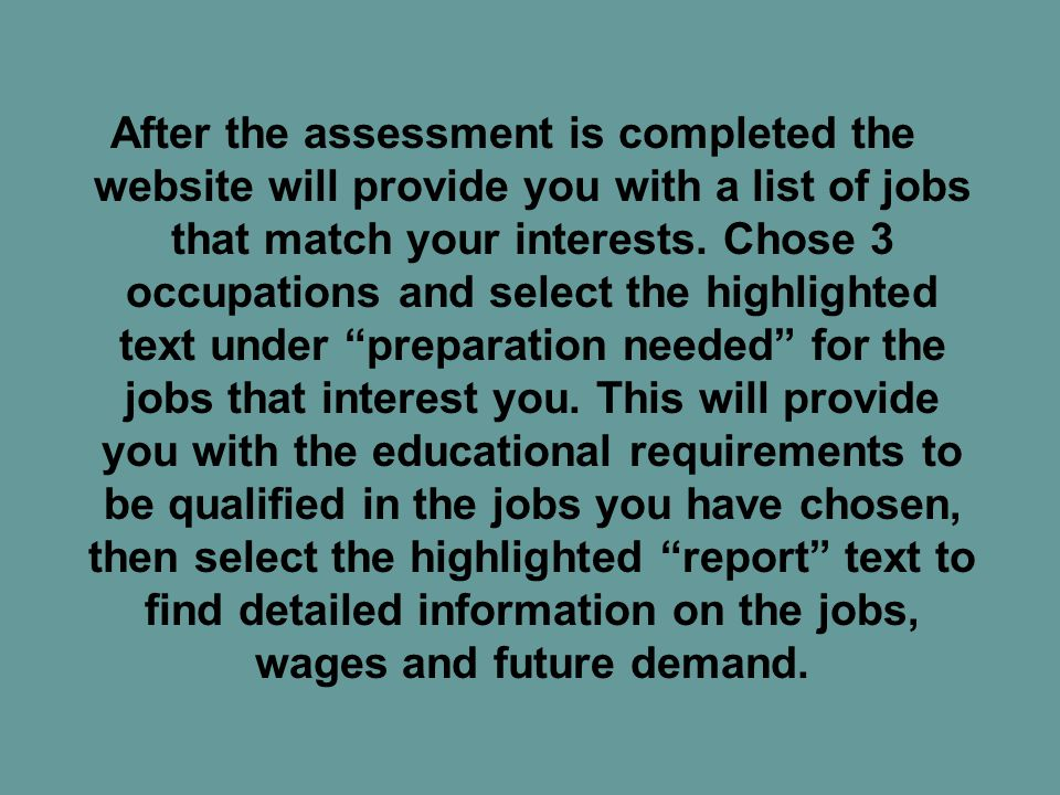 After the assessment is completed the website will provide you with a list of jobs that match your interests.