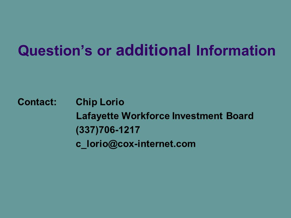 Question's or additional Information Contact: Chip Lorio Lafayette Workforce Investment Board (337)706-1217 c_lorio@cox-internet.com