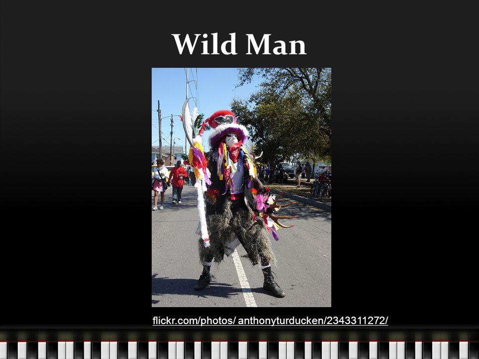Wild Man flickr.com/photos/ anthonyturducken/2343311272/