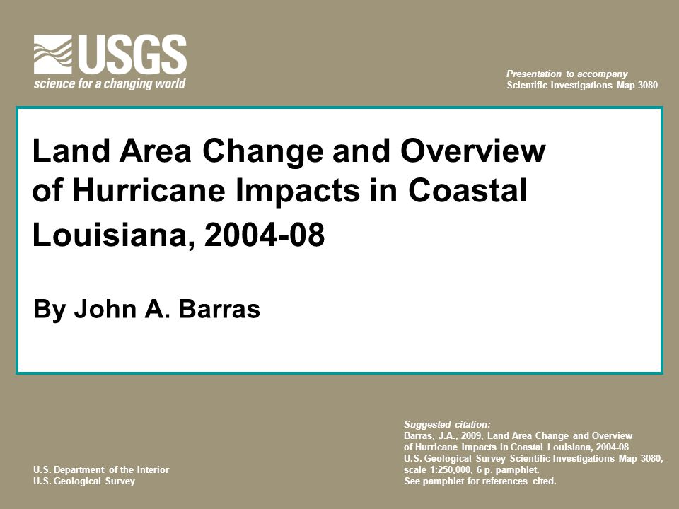 U.S. Department of the Interior U.S. Geological Survey Land Area Change and Overview of Hurricane Impacts in Coastal Louisiana, 2004-08 By John A. Bar