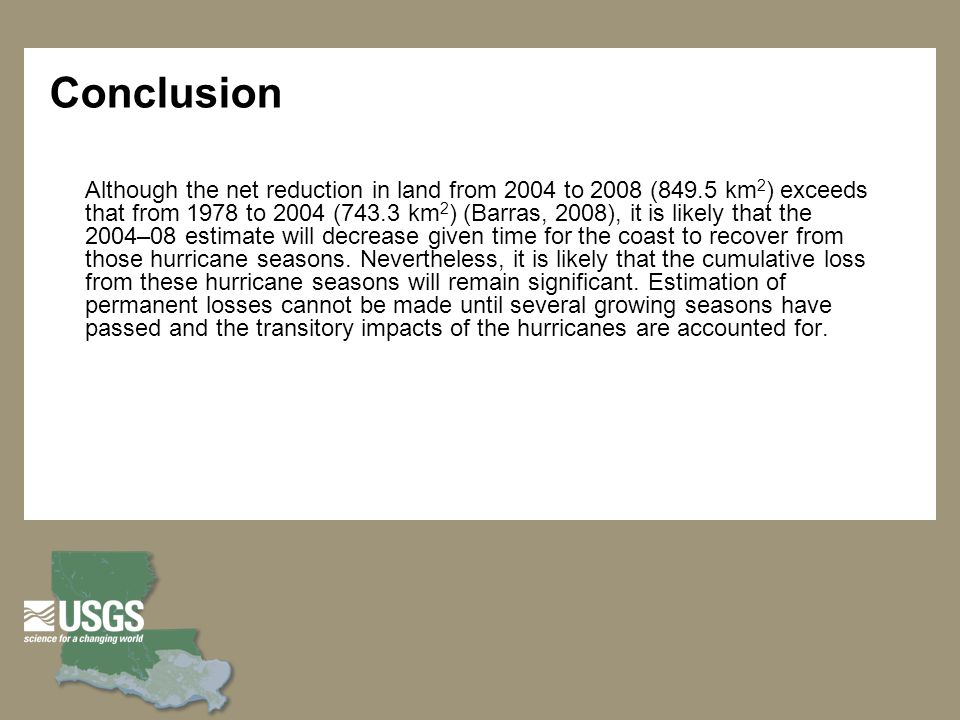 Conclusion Although the net reduction in land from 2004 to 2008 (849.5 km 2 ) exceeds that from 1978 to 2004 (743.3 km 2 ) (Barras, 2008), it is likel