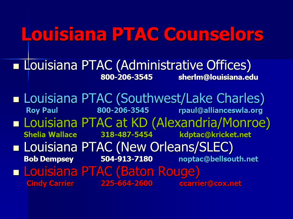 Louisiana PTAC Provide contracting assistance for LA businesses Provide contracting assistance for LA businesses More than 1000 clients More than 1000 clients $1,020,784,713 in contracts awarded to Louisiana clients in 2008 $1,020,784,713 in contracts awarded to Louisiana clients in 2008 391 contracts awarded to Louisiana clients 2008 391 contracts awarded to Louisiana clients 2008 Funding: Funding: –University of LA at Lafayette –DoD/Defense Logistics Agency Personnel: Personnel: –Program Director and Administrative Staff –Procurement Counselors