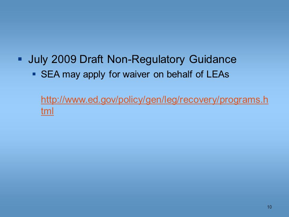 July 2009 Draft Non-Regulatory Guidance  SEA may apply for waiver on behalf of LEAs http://www.ed.gov/policy/gen/leg/recovery/programs.h tml 10