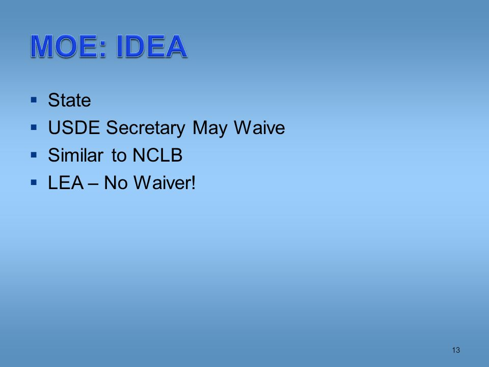  State  USDE Secretary May Waive  Similar to NCLB  LEA – No Waiver! 13