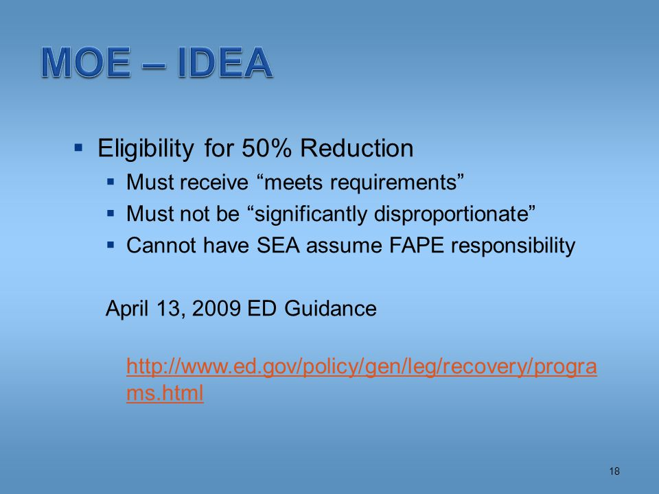 Eligibility for 50% Reduction  Must receive meets requirements  Must not be significantly disproportionate  Cannot have SEA assume FAPE responsibility April 13, 2009 ED Guidance http://www.ed.gov/policy/gen/leg/recovery/progra ms.html 18