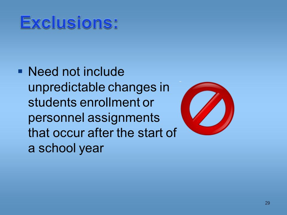  Need not include unpredictable changes in students enrollment or personnel assignments that occur after the start of a school year 29