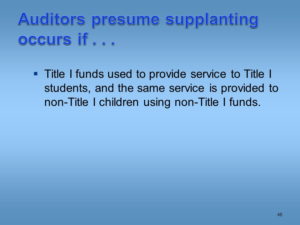  Title I funds used to provide service to Title I students, and the same service is provided to non-Title I children using non-Title I funds.