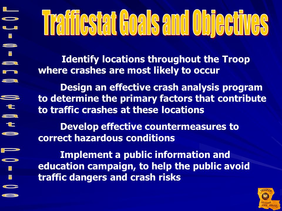 Identify locations throughout the Troop where crashes are most likely to occur Design an effective crash analysis program to determine the primary fac