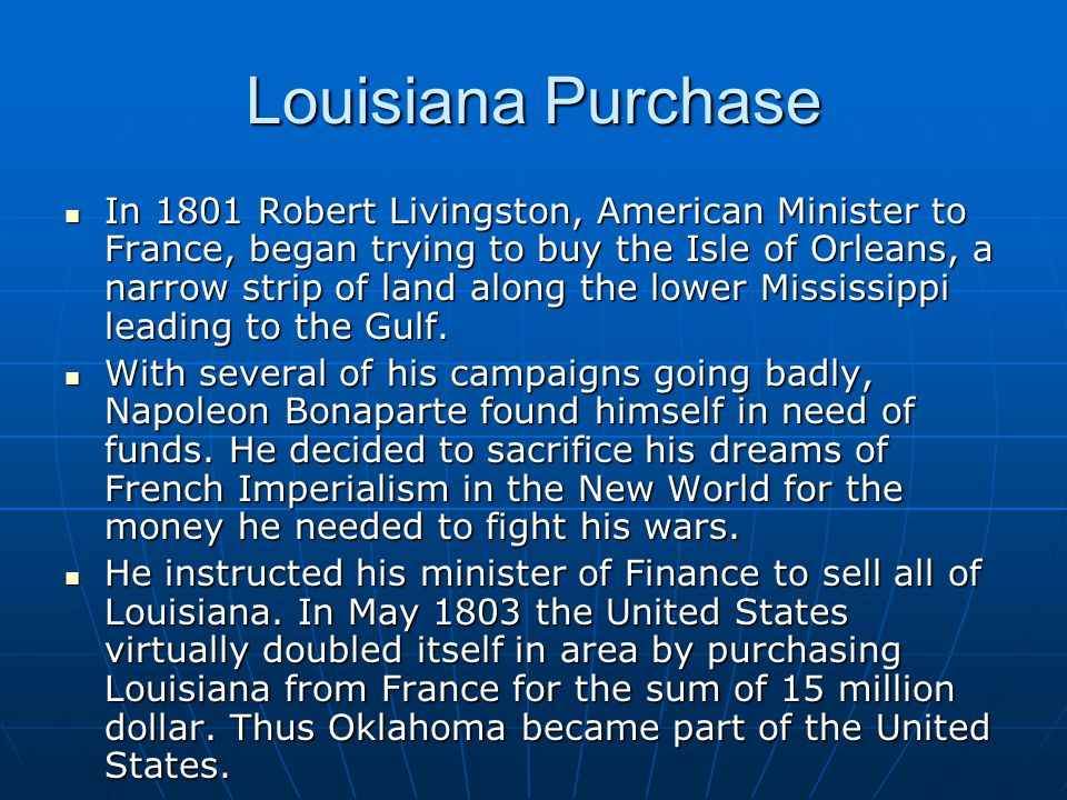 Louisiana Purchase In 1801 Robert Livingston, American Minister to France, began trying to buy the Isle of Orleans, a narrow strip of land along the lower Mississippi leading to the Gulf.