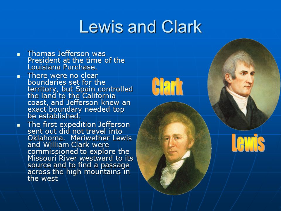Lewis and Clark Thomas Jefferson was President at the time of the Louisiana Purchase.