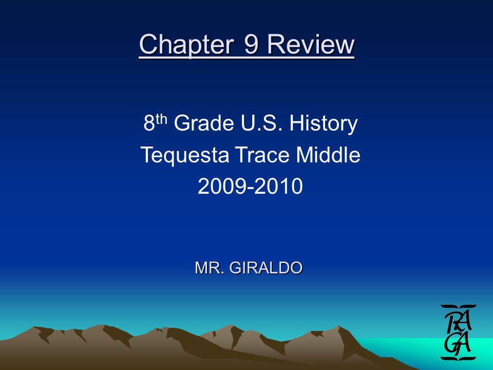 Chapter 9 Review MR. GIRALDO 8 th Grade U.S. History Tequesta Trace Middle 2009-2010