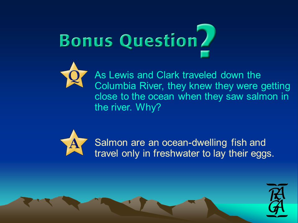 As Lewis and Clark traveled down the Columbia River, they knew they were getting close to the ocean when they saw salmon in the river.