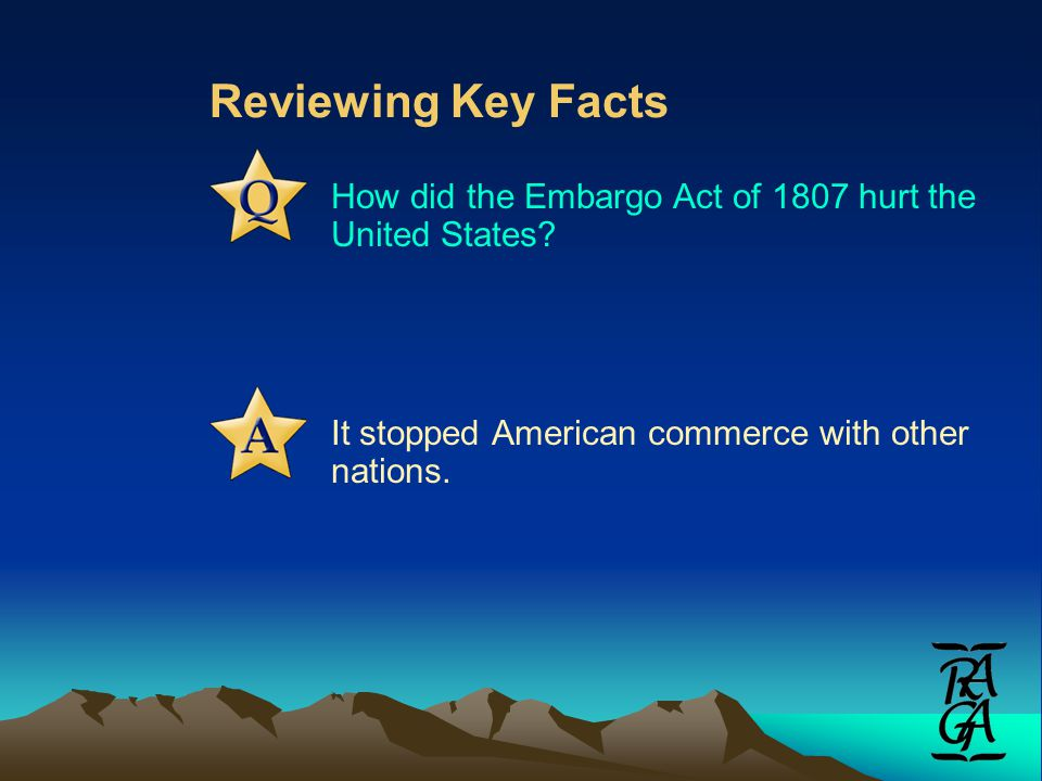 Reviewing Key Facts How did the Embargo Act of 1807 hurt the United States.