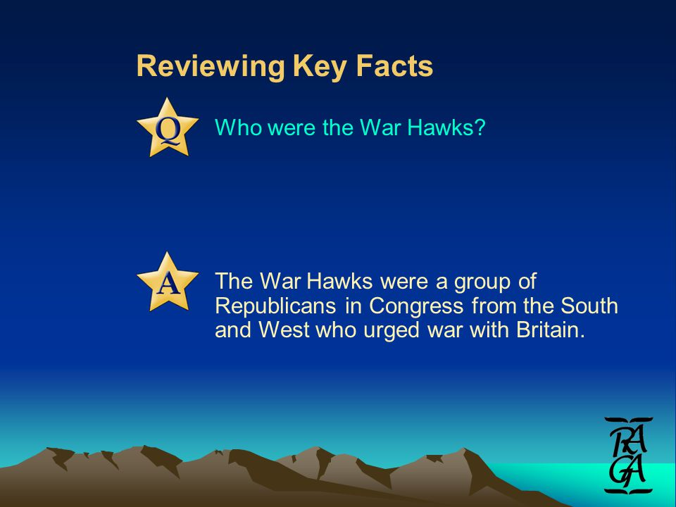 Reviewing Key Facts Who were the War Hawks.