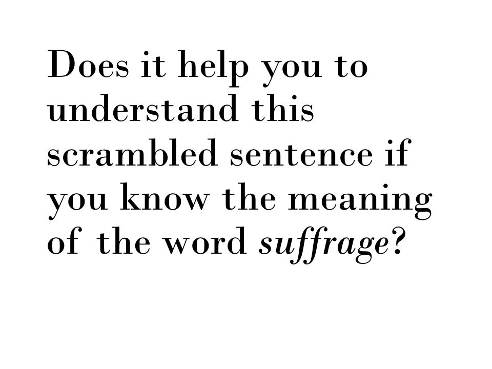 Does it help you to understand this scrambled sentence if you know the meaning of the word suffrage?