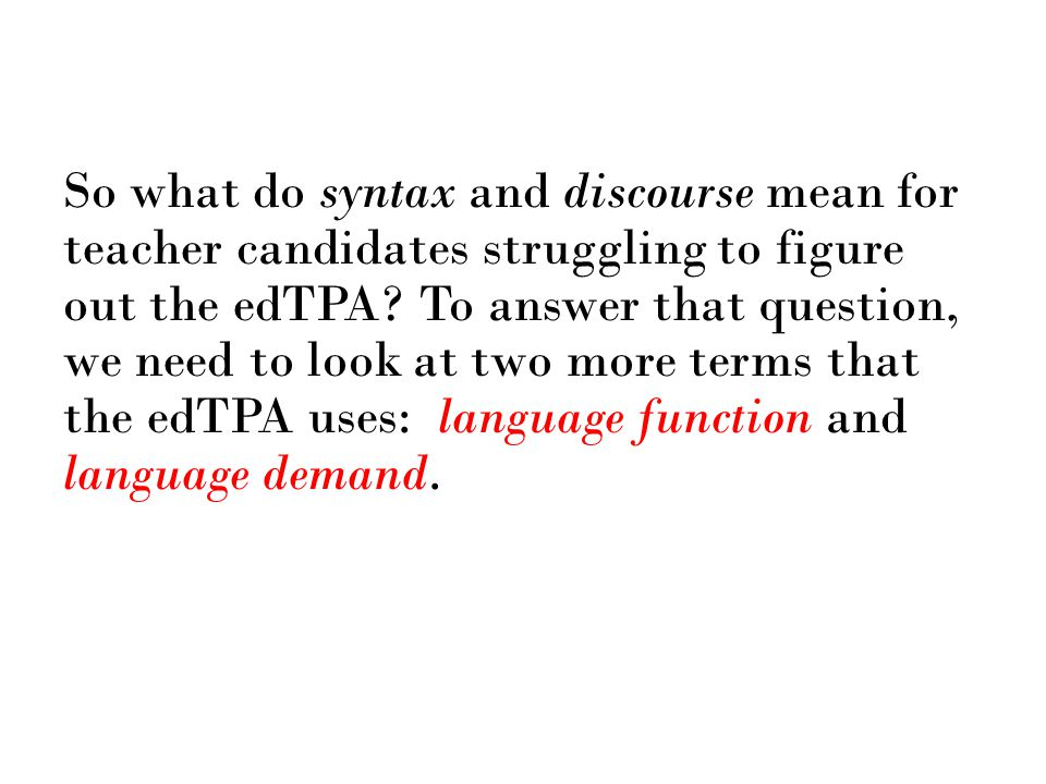 Language Function What kind of thinking, reading, writing, listening, and speaking are we expecting in the classroom.
