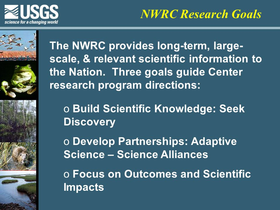 The NWRC provides long-term, large- scale, & relevant scientific information to the Nation.