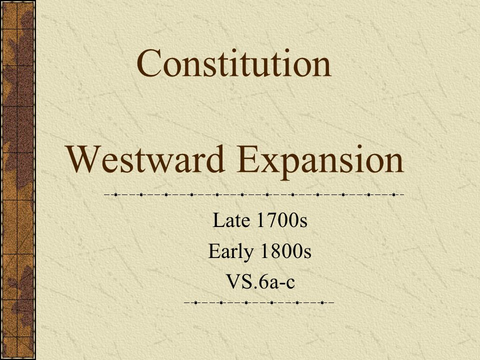 Constitution Westward Expansion Late 1700s Early 1800s VS.6a-c