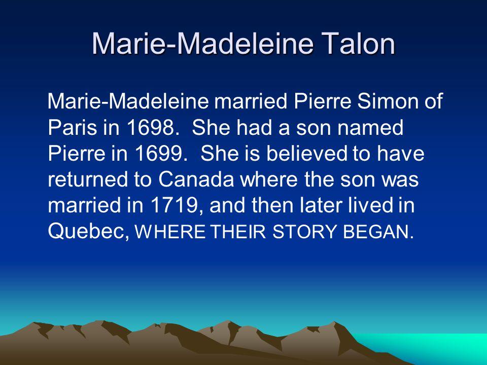 Marie-Madeleine Talon Marie-Madeleine married Pierre Simon of Paris in 1698.