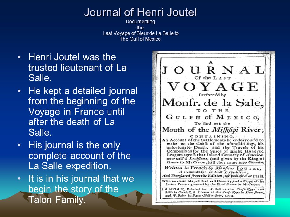 Journal of Henri Joutel Documenting the Last Voyage of Sieur de La Salle to The Gulf of Mexico Henri Joutel was the trusted lieutenant of La Salle.