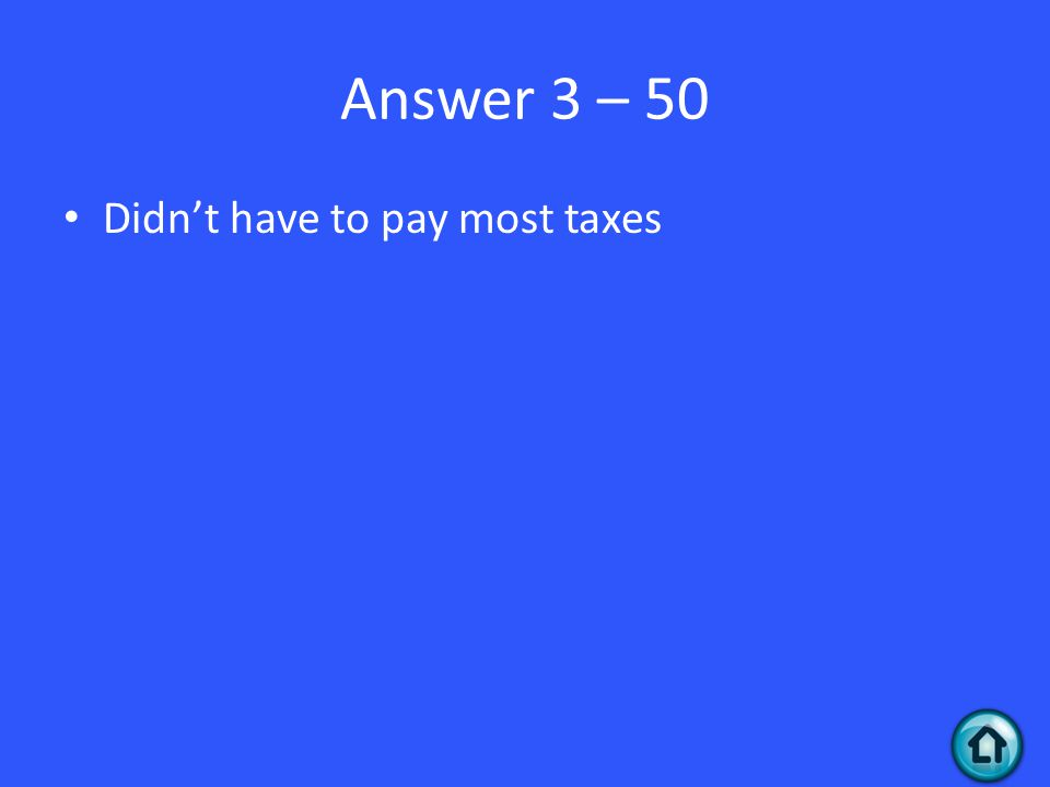 Answer 3 – 50 Didn't have to pay most taxes