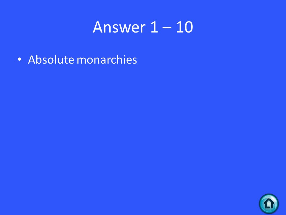 Answer 1 – 10 Absolute monarchies