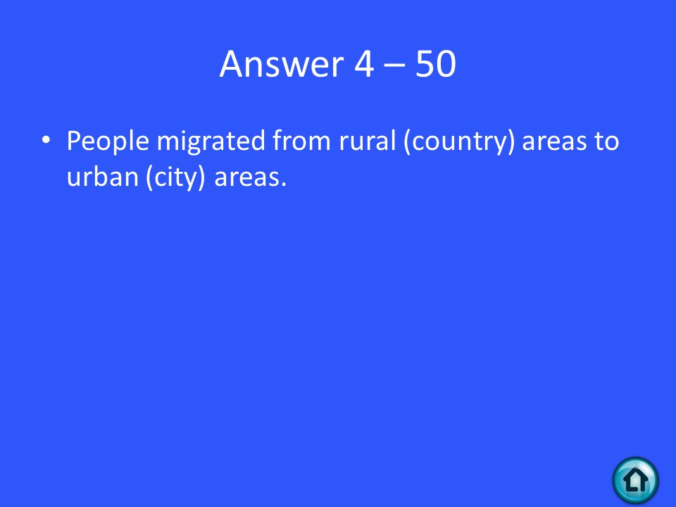 Answer 4 – 50 People migrated from rural (country) areas to urban (city) areas.
