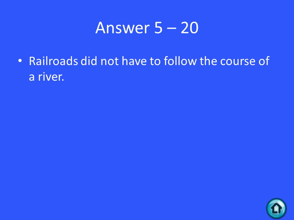 Answer 5 – 20 Railroads did not have to follow the course of a river.