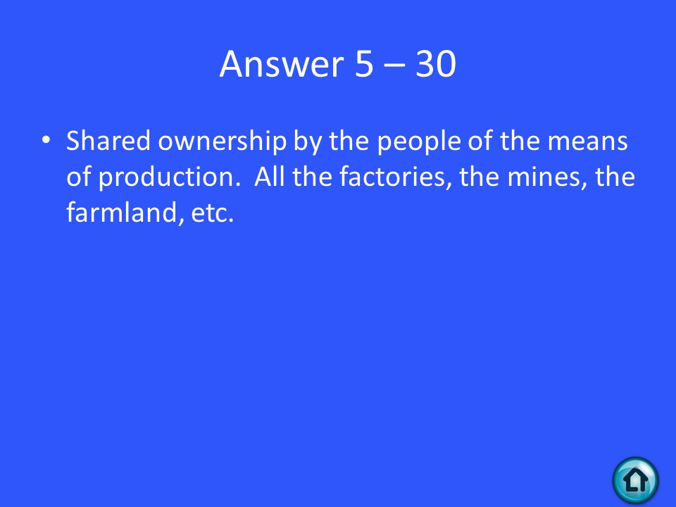 Answer 5 – 30 Shared ownership by the people of the means of production.