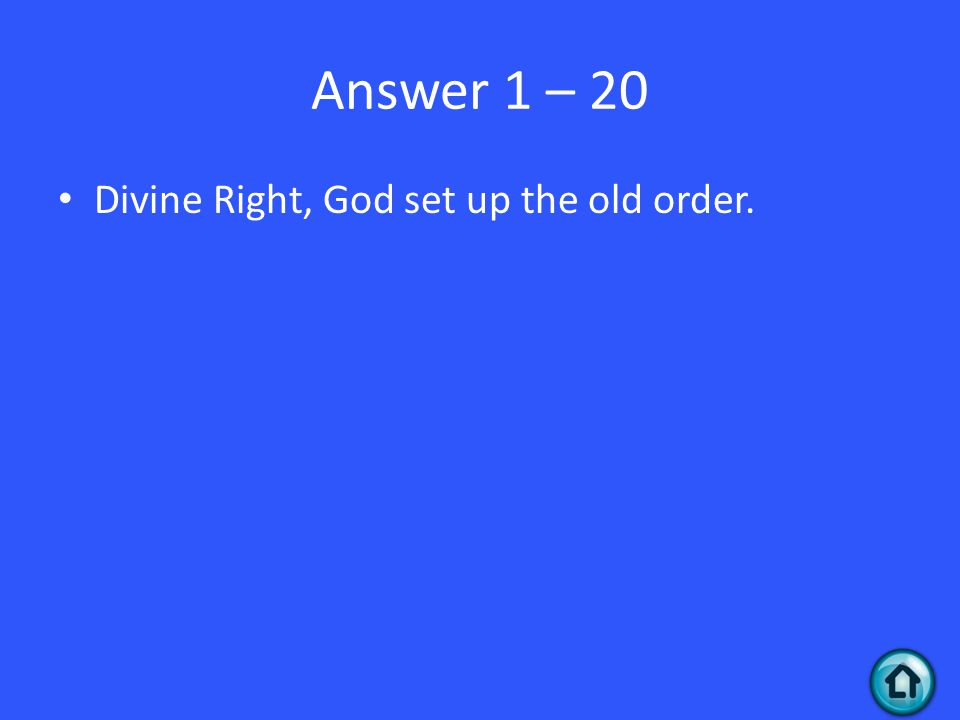 Answer 1 – 20 Divine Right, God set up the old order.